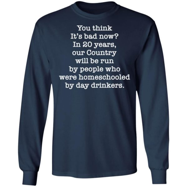 redirect 2655 600x600 - You think it's bad now in 20 years our country will be run shirt