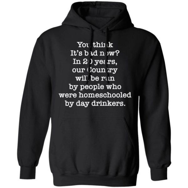 redirect 2656 600x600 - You think it's bad now in 20 years our country will be run shirt