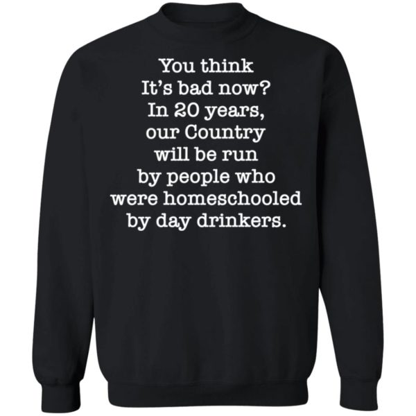 redirect 2658 600x600 - You think it's bad now in 20 years our country will be run shirt