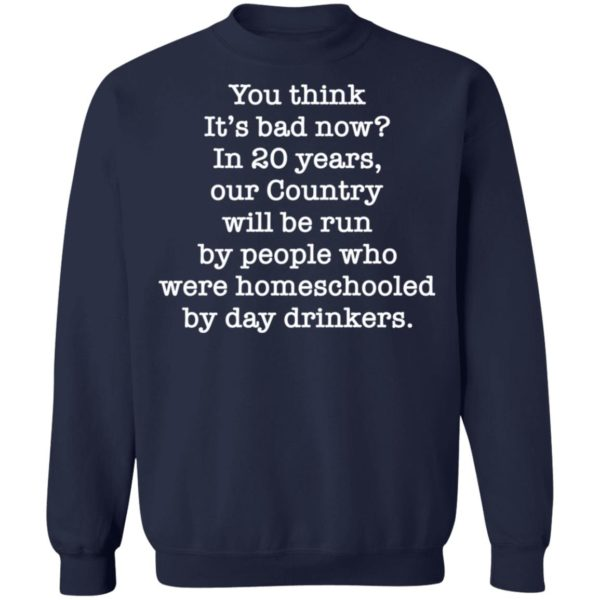 redirect 2659 600x600 - You think it's bad now in 20 years our country will be run shirt
