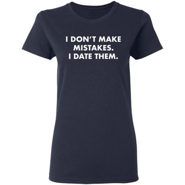 redirect 2983 600x600 - I don't make mistakes i date them shirt