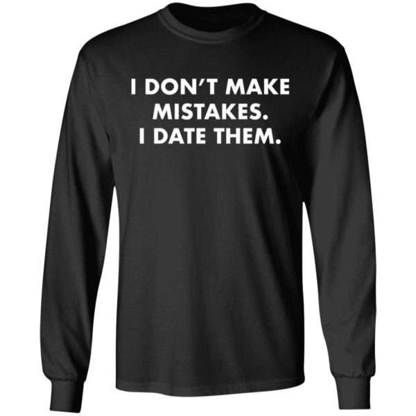 redirect 2984 600x600 - I don't make mistakes i date them shirt
