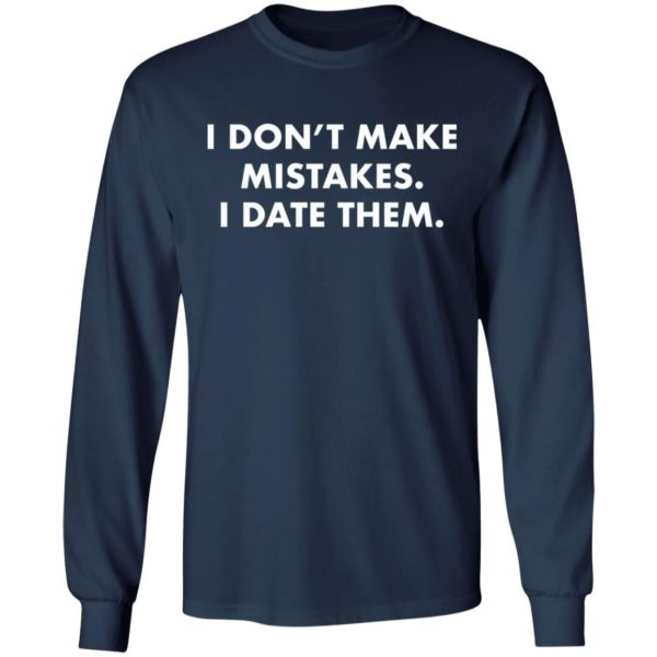 redirect 2985 600x600 - I don't make mistakes i date them shirt