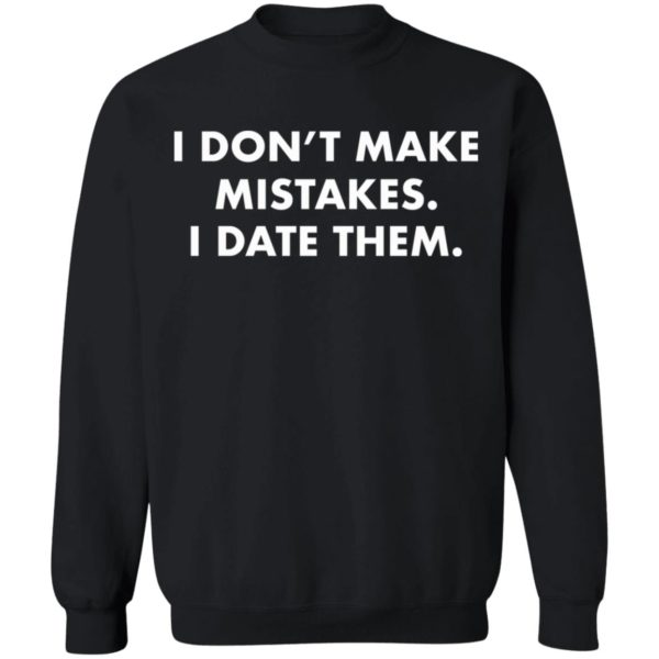 redirect 2988 600x600 - I don't make mistakes i date them shirt
