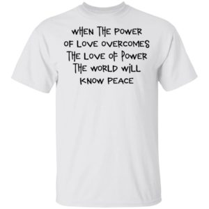 redirect 450 300x300 - When the power of love overcomes the love of power the world will know peace shirt