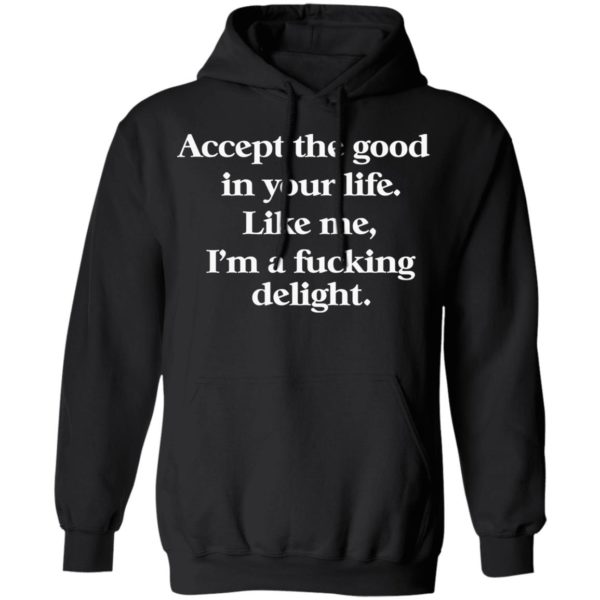 redirect 676 600x600 - Accept the good in your life like me i'm a fucking delight shirt