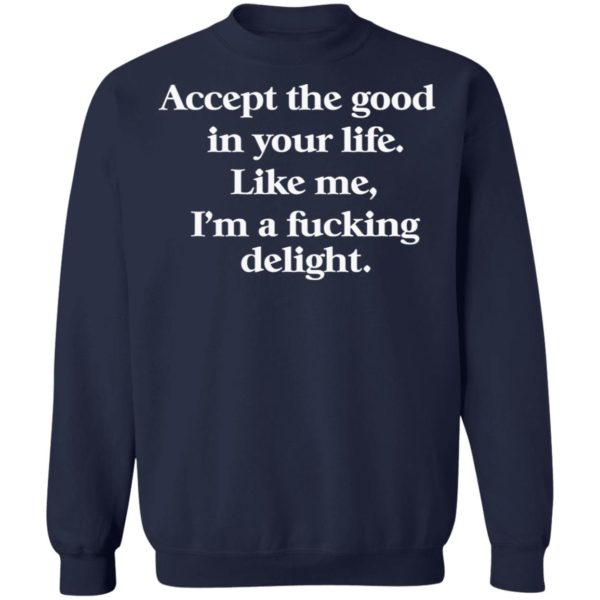 redirect 679 600x600 - Accept the good in your life like me i'm a fucking delight shirt