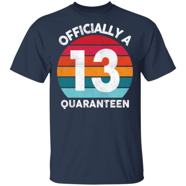 redirect 2593 600x600 - 13th Birthday Officially a Quaranteen 13 Years shirt