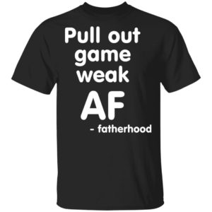 redirect 3235 300x300 - Pull out game weak AF fatherhood shirt