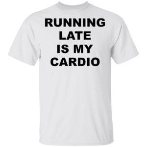 redirect 3490 300x300 - Running late is my cardio shirt