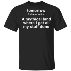 redirect 4201 300x300 - Tomorrow a mythical land where i get all my stuff done shirt