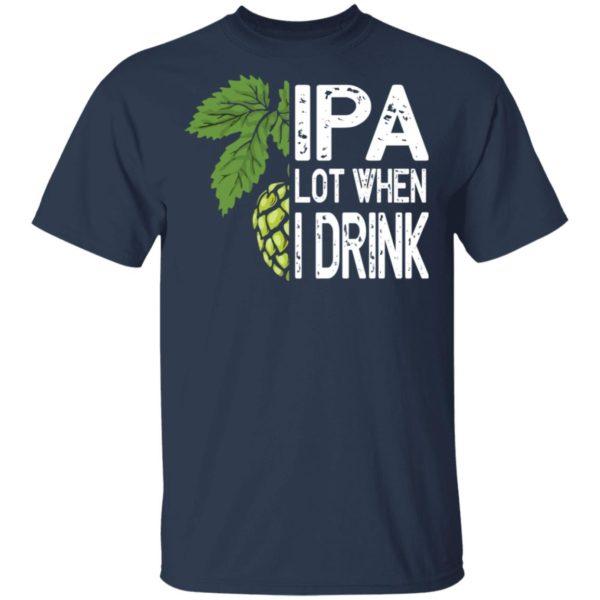 redirect 4584 600x600 - IPA lot when I drink shirt