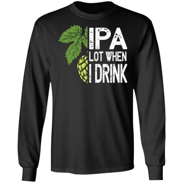 redirect 4587 600x600 - IPA lot when I drink shirt