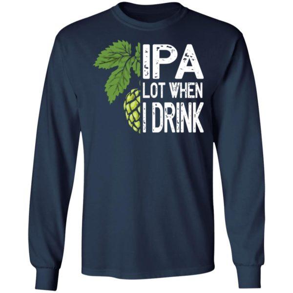 redirect 4588 600x600 - IPA lot when I drink shirt