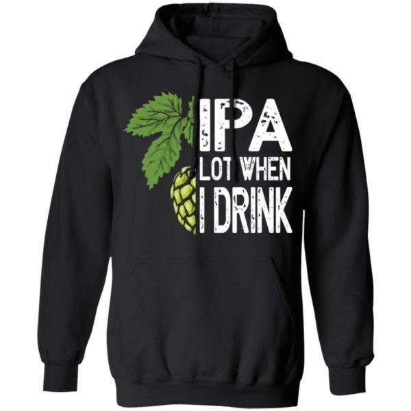 redirect 4589 600x600 - IPA lot when I drink shirt