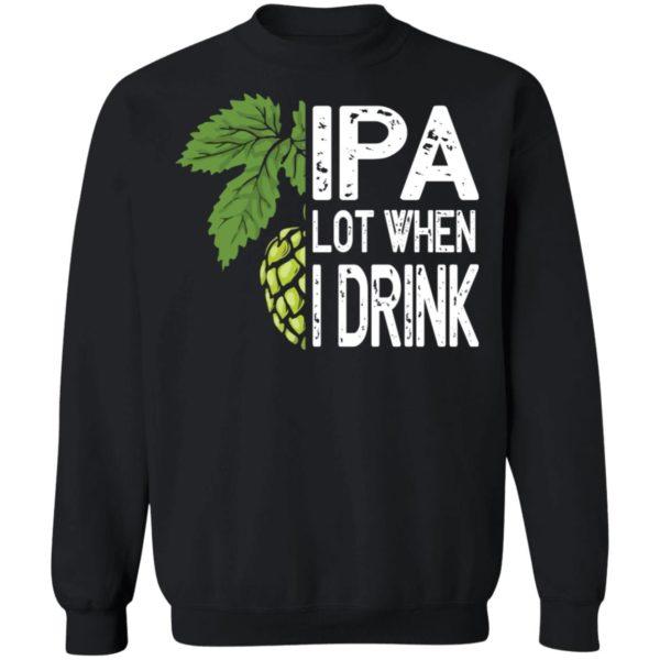 redirect 4591 600x600 - IPA lot when I drink shirt