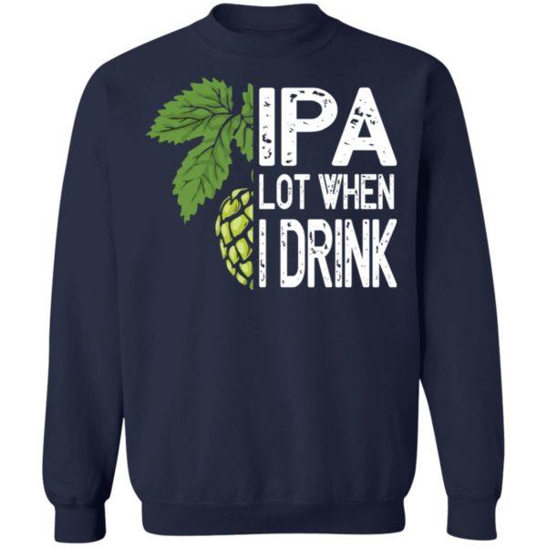 redirect 4592 600x600 - IPA lot when I drink shirt