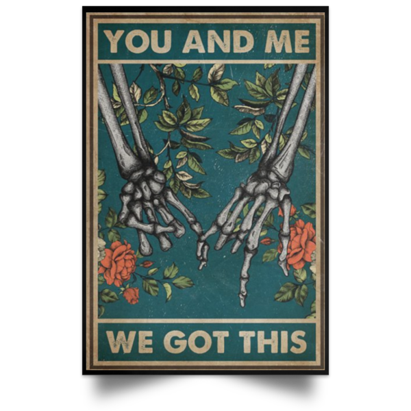 redirect 514 600x600 - Skeleton hand you and me we got this poster