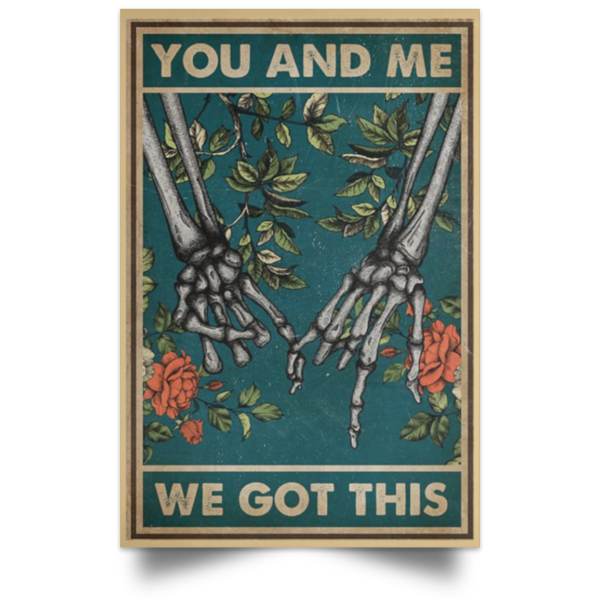 redirect 515 600x600 - Skeleton hand you and me we got this poster