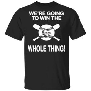 redirect 636 300x300 - We're going to win the homage whole thing shirt