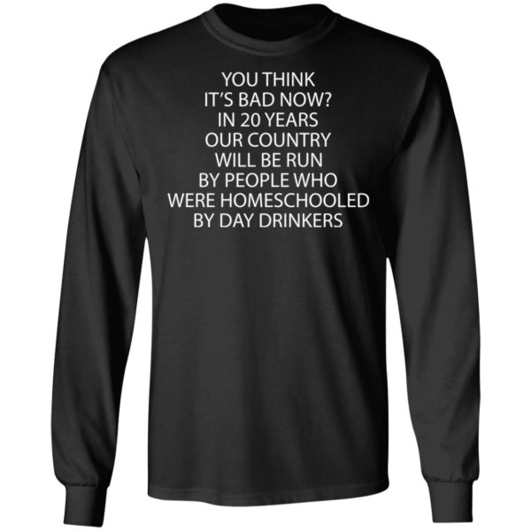 redirect 3350 600x600 - You think it's bad now in 20 years our country will be run by people shirt
