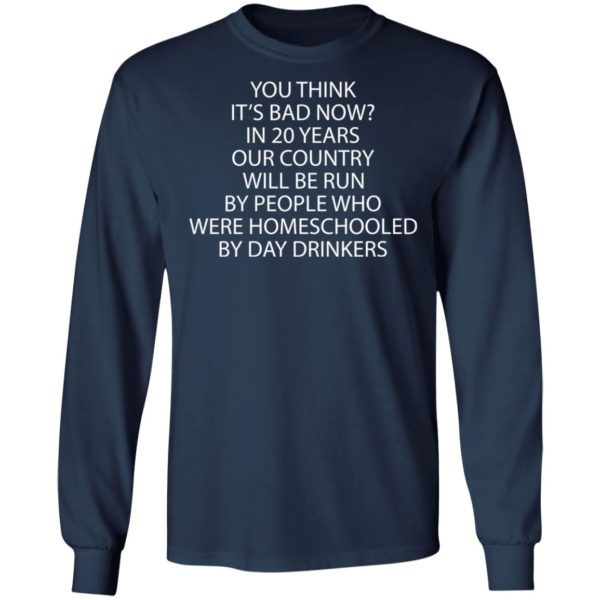 redirect 3351 600x600 - You think it's bad now in 20 years our country will be run by people shirt