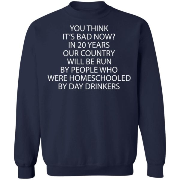redirect 3355 600x600 - You think it's bad now in 20 years our country will be run by people shirt
