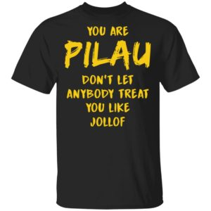 redirect 3576 300x300 - You are Pilau don't let anybody treat you like Jollof shirt
