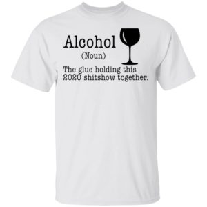 redirect 4450 300x300 - Alcohol the glue holding this 2020 shitshow together shirt