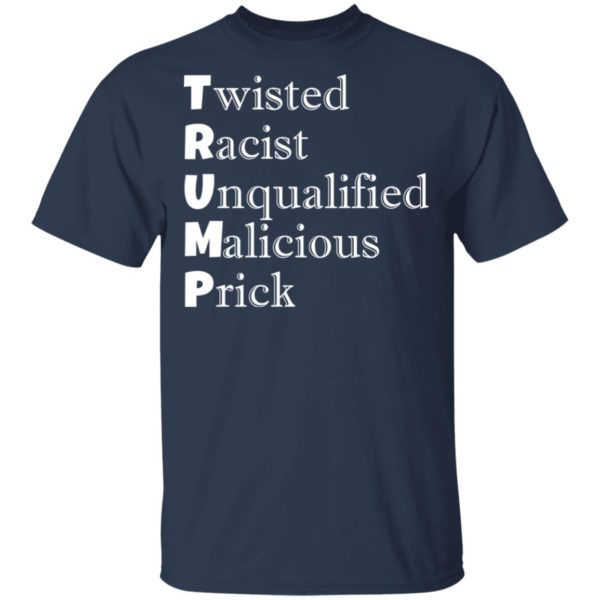redirect 4721 600x600 - Trump Twisted Racist Unqualified Malicious Prick shirt