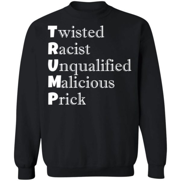 redirect 4728 600x600 - Trump Twisted Racist Unqualified Malicious Prick shirt