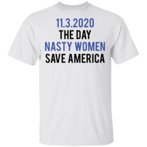 redirect 5321 300x300 - 11-3-2020 The day nasty women save America shirt