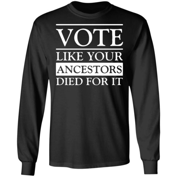redirect 5385 600x600 - Vote like your ancestors died for it shirt