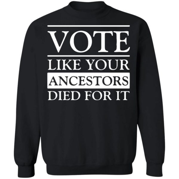 redirect 5389 600x600 - Vote like your ancestors died for it shirt