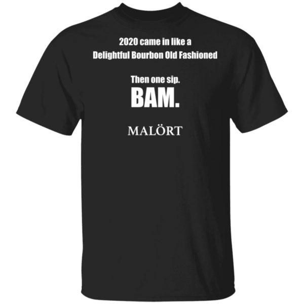 redirect 610 600x600 - 2020 came in like a delightful bourbon old fashioned then one sip Bam shirt