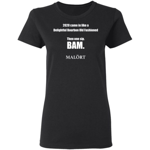 redirect 612 600x600 - 2020 came in like a delightful bourbon old fashioned then one sip Bam shirt