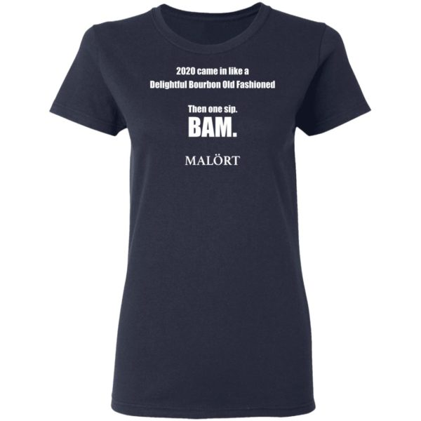 redirect 613 600x600 - 2020 came in like a delightful bourbon old fashioned then one sip Bam shirt