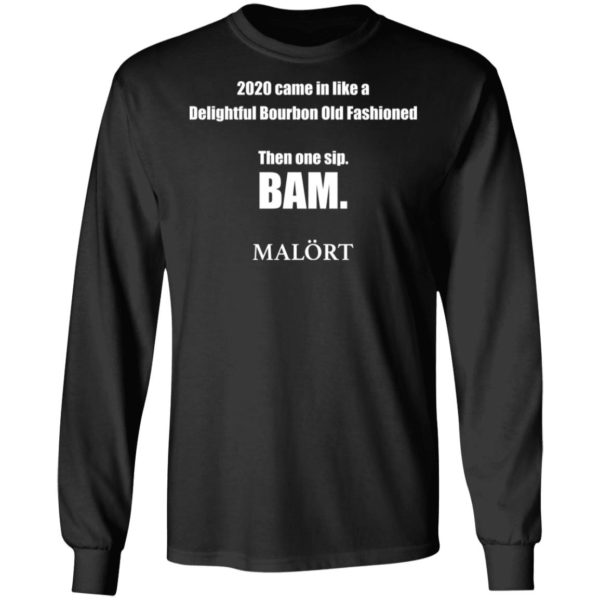 redirect 614 600x600 - 2020 came in like a delightful bourbon old fashioned then one sip Bam shirt