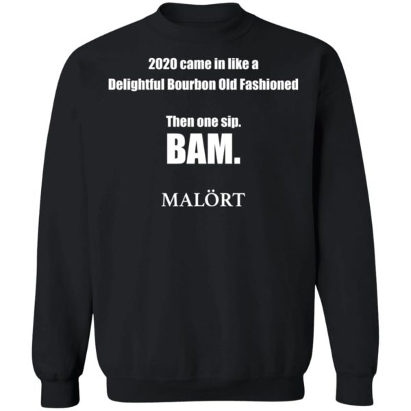 redirect 618 600x600 - 2020 came in like a delightful bourbon old fashioned then one sip Bam shirt