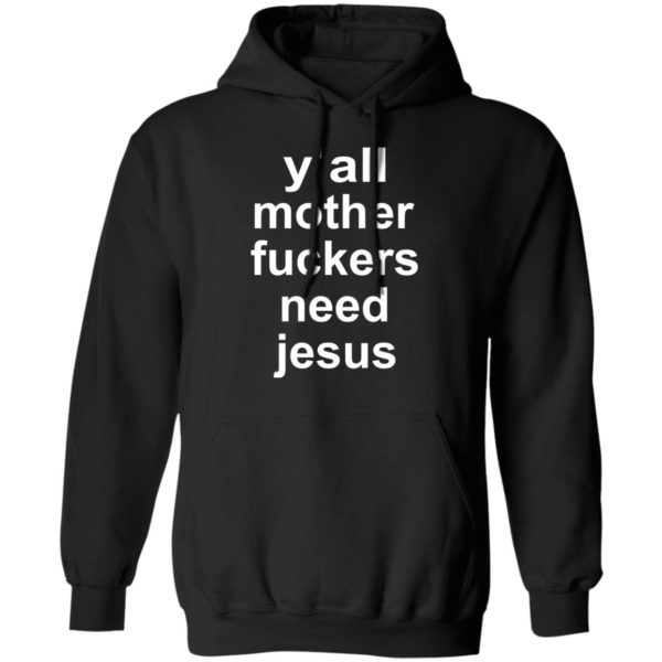 redirect 757 600x600 - Y'all mother fuckers need Jesus shirt