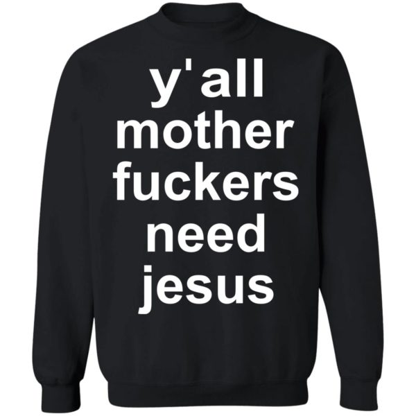 redirect 759 600x600 - Y'all mother fuckers need Jesus shirt