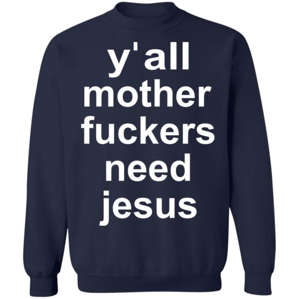 redirect 760 600x600 - Y'all mother fuckers need Jesus shirt