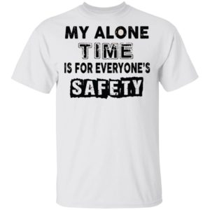 redirect 1040 300x300 - My alone time is for everyone's safety shirt