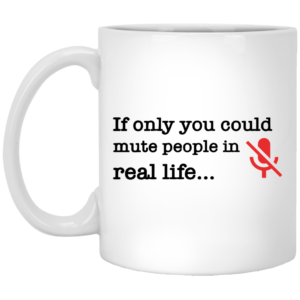 redirect 121 300x300 - If only you could mute people in real life mug