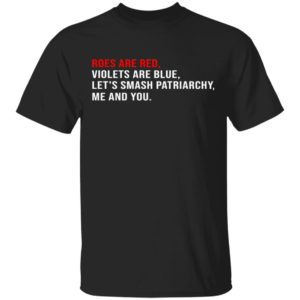 redirect 1690 300x300 - Roses are red violets are blue let's smash patriarchy me and you shirt