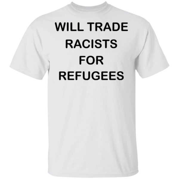 redirect 2224 600x600 - Will trade racists for refugees shirt