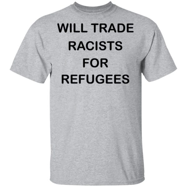 redirect 2225 600x600 - Will trade racists for refugees shirt