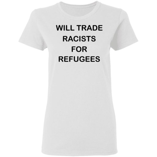 redirect 2226 600x600 - Will trade racists for refugees shirt