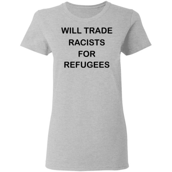 redirect 2227 600x600 - Will trade racists for refugees shirt