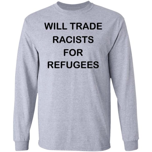redirect 2228 600x600 - Will trade racists for refugees shirt
